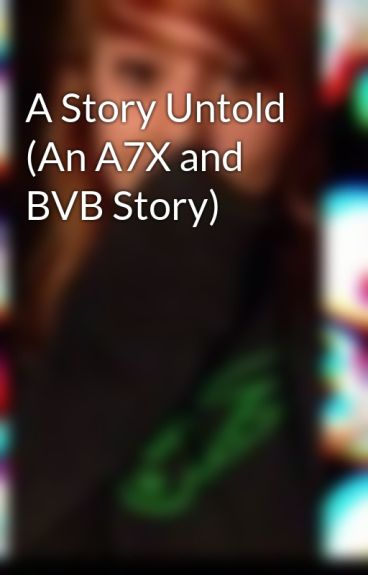 A Story Untold (An A7X and BVB Story) by Blonde213