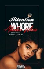 Attention Whore  by TasiaBryantJordan