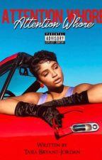 Attention Whore  by TasiaBryantJordan