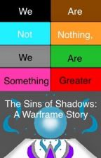 The Sins of Shadows: A Warframe Story by Zie-StealedGear