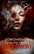 Corrompiendo tu alma negra 2: El regreso by FloreWood