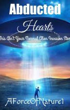 Abducted Hearts (This Ain't Your Normal Alien Invasion Story) by AForceOfNature1