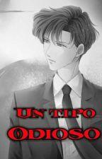 UN TIPO ODIOSO (Adaptada) by Luzeneth