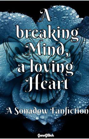 A breaking Mind, A loving Heart by alex000f40