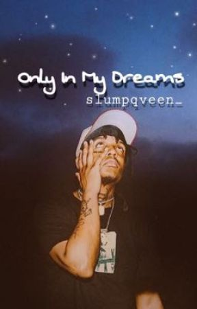 Only In My Dreams || Skimasktheslumpgod  by SlumpQveen_