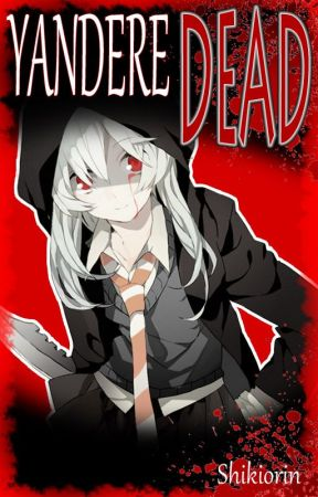 Yandere Dead ||COMPLETED|| by Shikiorin