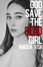 God Save The Dead Girl (ORIGINAL) by _magda_fish