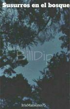 """Susurros en el bosque """"BillDip""""  by irisMatsuno75"""