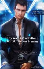 Dirty Would You Rather | Detroit: Become Human [Discontinued]  by MysticLucy