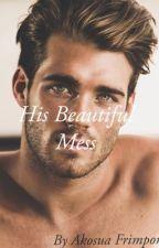 His Beautiful Mess by akosuafrimpong22