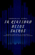 La Realidad De Los Sueños. by JhmrlnNezRosario