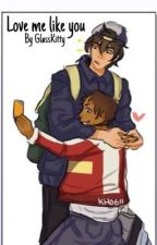 Love Me, Like You (Klance Omegaverse) [Getting Edited] by Glasskitty