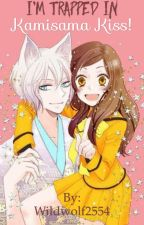 I'm Trapped in Kamisama Kiss! by Wildwolf2554