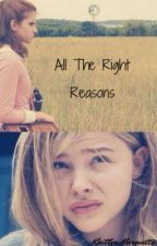 All The Right Reasons by ThatKaitlynMariee