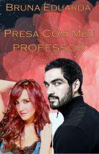 Presa Com Meu Professor - Trendy by BrunaEduarda9