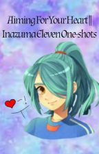 Inazuma eleven | Aiming For Your Heart ♥️ by Freakish_Senpai