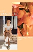 CHOICES (Matty Healy fanfiction)  by __rxchel