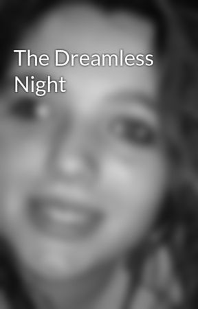 The Dreamless Night by catlovesyou18