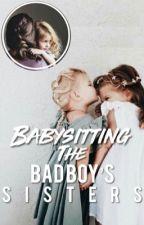 Babysitting the Badboy's Sister's by yuhgrlashh