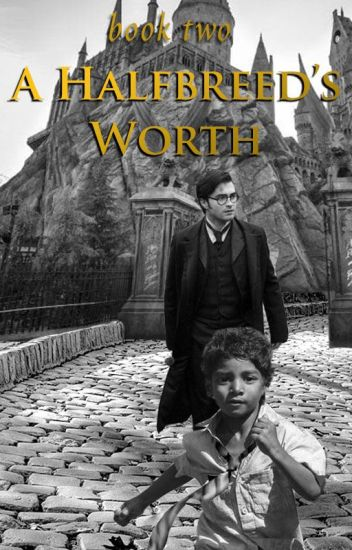 A Half Breeds Worth Harry Potter R A Consell Wattpad
