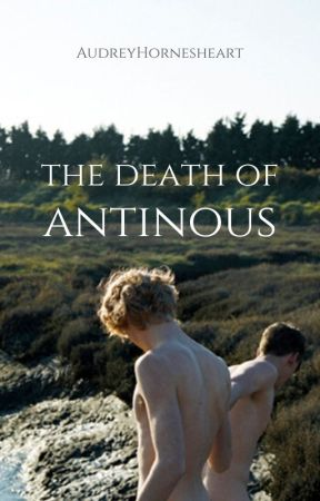 The Death of Antinous || bxb ✎ by AudreyHornesHeart