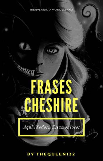 Frases Cheshire Thequeen132 Wattpad