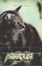 Stardust // A Warrior Cat Story {Completed} by Aceisforeverloved