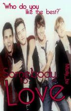 Somebody to Love (Big Time Rush love story) by xxMusicPrincessxx