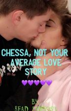Chessa, Not Your Average Love Story by read_fanfic123