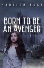 BORN TO BE AN AVENGER by MadisonEdge