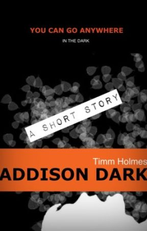 Addison Dark: a short story by TimmHolmes