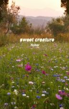 (REWRITING) sweet creature ~ l.s by flcker