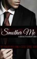 Smother Me (The Problem With Loving A Secret Service Agent) by salvachesterhale