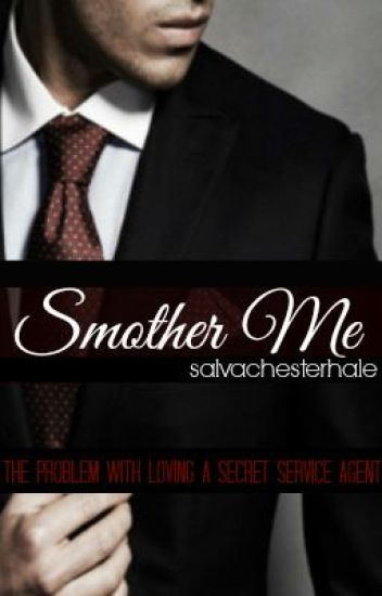 Smother Me (The Problem With Loving A Secret Service Agent)