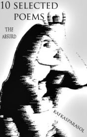 10 Selected Poems by kafkasparasol: The Absurd by kafkasparasol