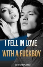 I FELL IN LOVE WITH A FUCKBOY by gluestick21