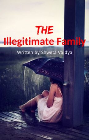 The Illegitimate Family by shwetavaidya91