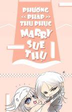 Phương pháp thu phục Marry Sue thụ by xiaoyu1711