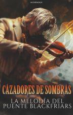 Cazadores de Sombras: La Melodía del Puente Blackfriars. (Jem & Tessa) by acciodracarys