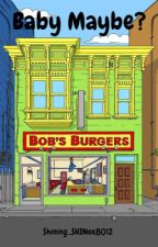 Bob's Burgers Fan Fiction #1 - Baby Maybe? by Shining_SHINee8012