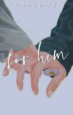 For Him » Poetry   by kiwitropic
