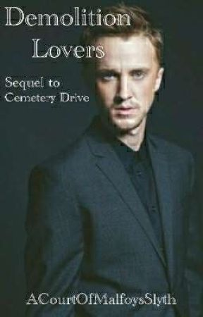 Demolition Lovers | A Draco Malfoy Fanfiction | Sequel to Cemetery Drive   by ACourtOfMalfoysSlyth