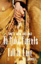 To Make Parents Fall In Love by Dibya2004