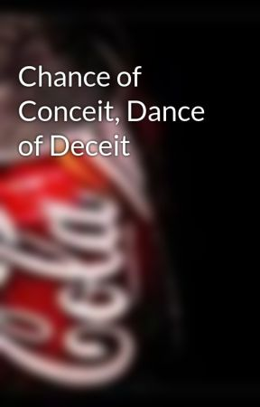Chance of Conceit, Dance of Deceit by snapdragon17