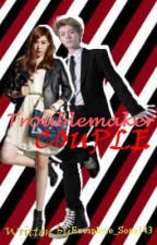 Troublemaker Couple (LuFany FanFic~~) by HoshiPie