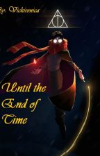 Until the End of Time [Tomarry] by Vickironica