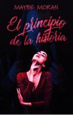 EL PRINCIPIO DE LA HISTORIA by maybemoran