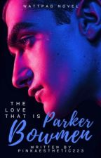 The Love That Is Parker Bowmen by pinkdemonsweater223