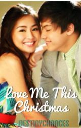 Love Me This Christmas - KathNiel - A Five Part Story by destinychances