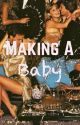 Making A Baby by Brieana_B